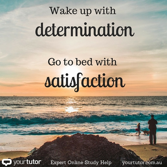 Wake up with determination. Go to bed with satisfaction. jpg